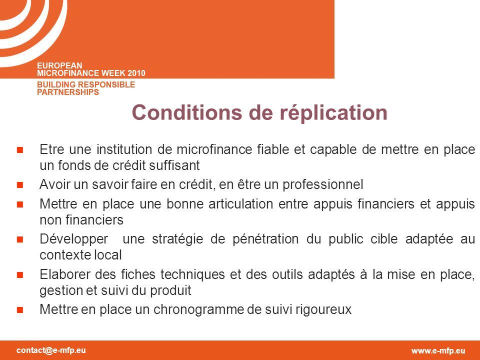 contact@e-mfp.eu www.e-mfp.eu Conditions de réplication Etre une institution de microfinance fiable et capable de mettre en place un fonds de crédit s
