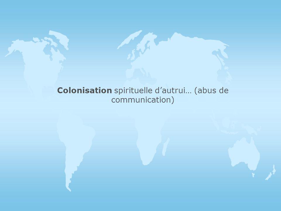 Colonisation psychique dautrui… (mise en place dune co-dépendance; non respect des frontières et des rôles)