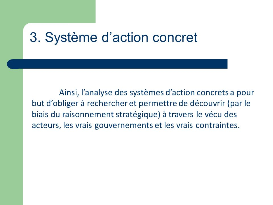 3. Système daction concret Ainsi, lanalyse des systèmes daction concrets a pour but dobliger à rechercher et permettre de découvrir (par le biais du r