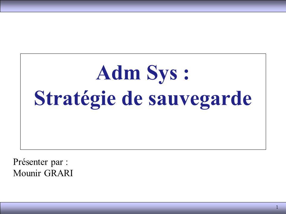 1 Adm Sys : Stratégie de sauvegarde Présenter par : Mounir GRARI