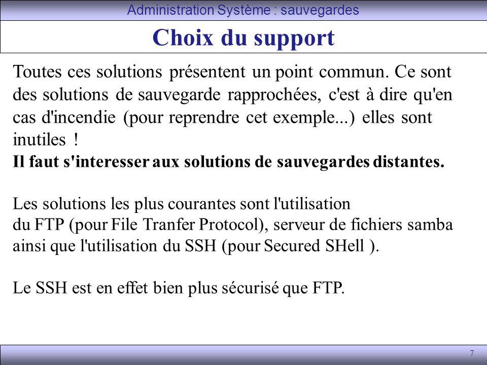 7 Choix du support Administration Système : sauvegardes Toutes ces solutions présentent un point commun.