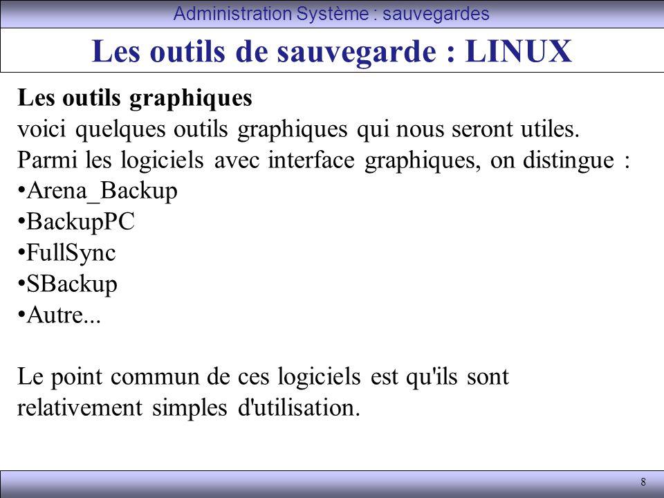 8 Les outils de sauvegarde : LINUX Administration Système : sauvegardes Les outils graphiques voici quelques outils graphiques qui nous seront utiles.