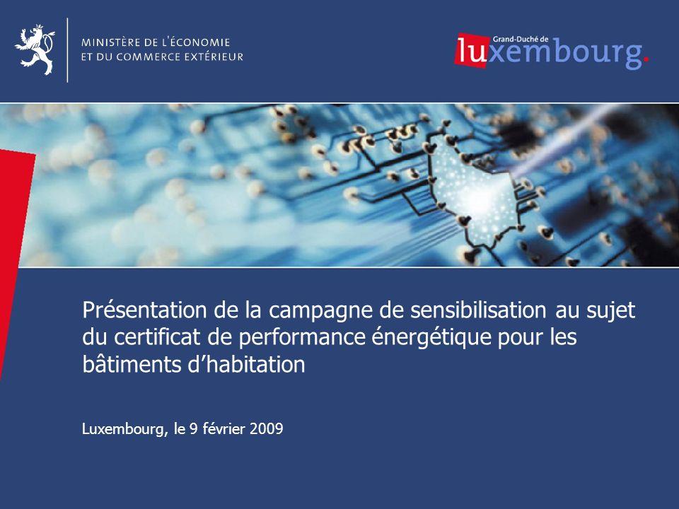 1 1 Présentation de la campagne de sensibilisation au sujet du certificat de performance énergétique pour les bâtiments dhabitation Luxembourg, le 9 f