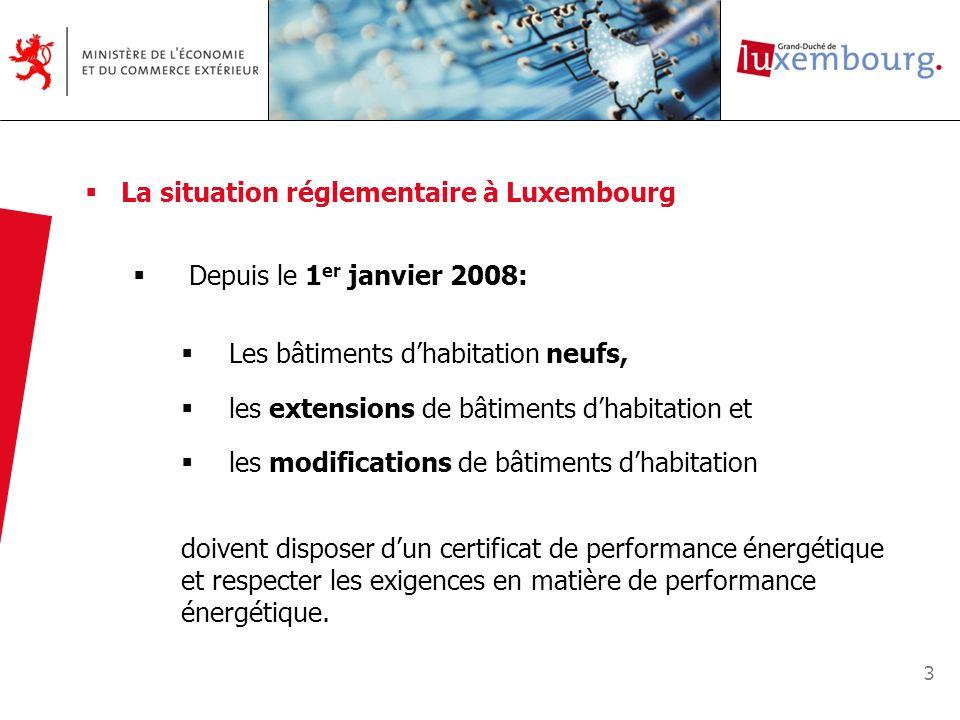 4 La situation réglementaire à Luxembourg A partir du 1 er janvier 2010, létablissement dun certificat de performance énergétique est demandé lors dune transformation substantielle d un bâtiment dhabitation ou des installations techniques de celui-ci dun changement de propriétaire dans un bâtiment dhabitation dun changement de locataire dans un bâtiment dhabitation