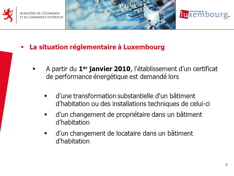 4 La situation réglementaire à Luxembourg A partir du 1 er janvier 2010, létablissement dun certificat de performance énergétique est demandé lors dun