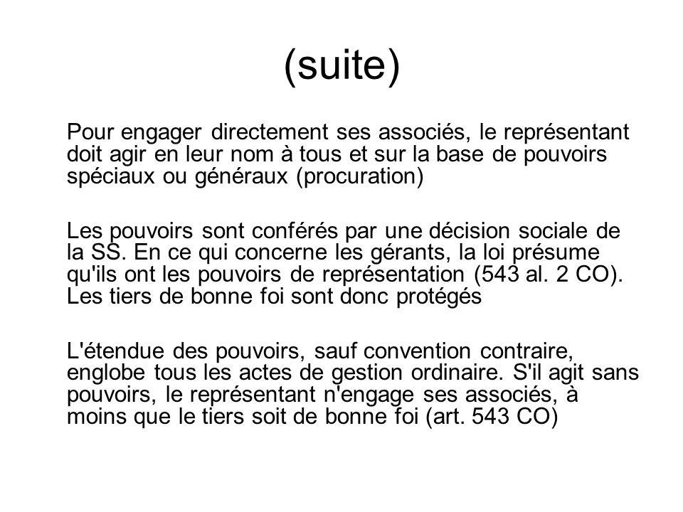 (suite) Pour engager directement ses associés, le représentant doit agir en leur nom à tous et sur la base de pouvoirs spéciaux ou généraux (procuration) Les pouvoirs sont conférés par une décision sociale de la SS.