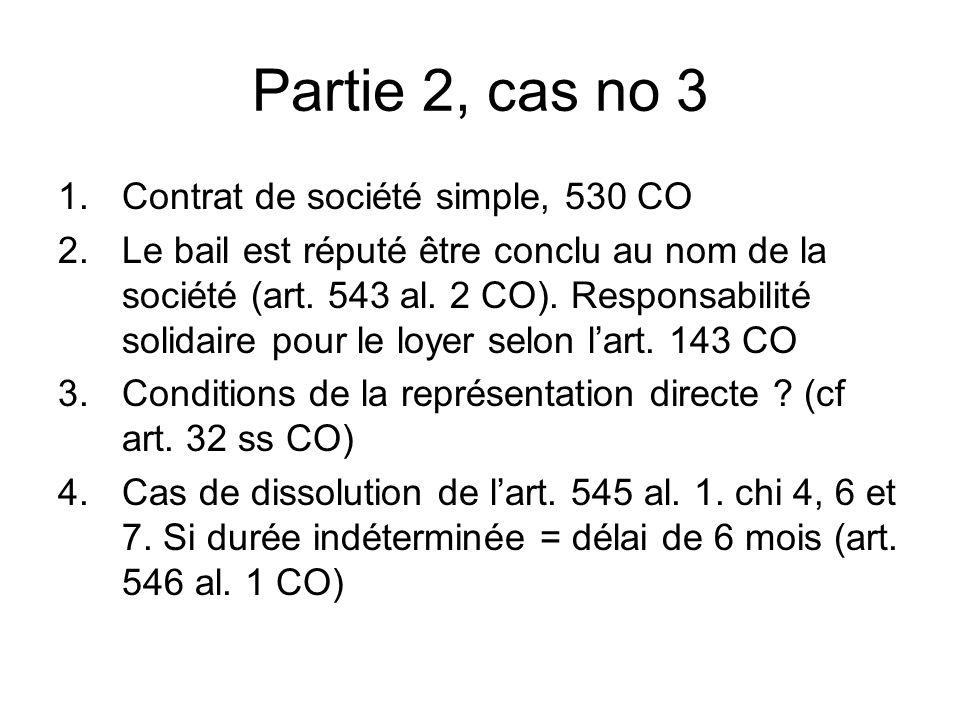 Partie 2, cas no 3 1.Contrat de société simple, 530 CO 2.Le bail est réputé être conclu au nom de la société (art.