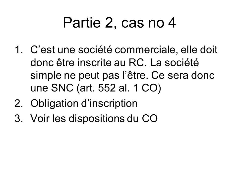 Partie 2, cas no 4 1.Cest une société commerciale, elle doit donc être inscrite au RC.