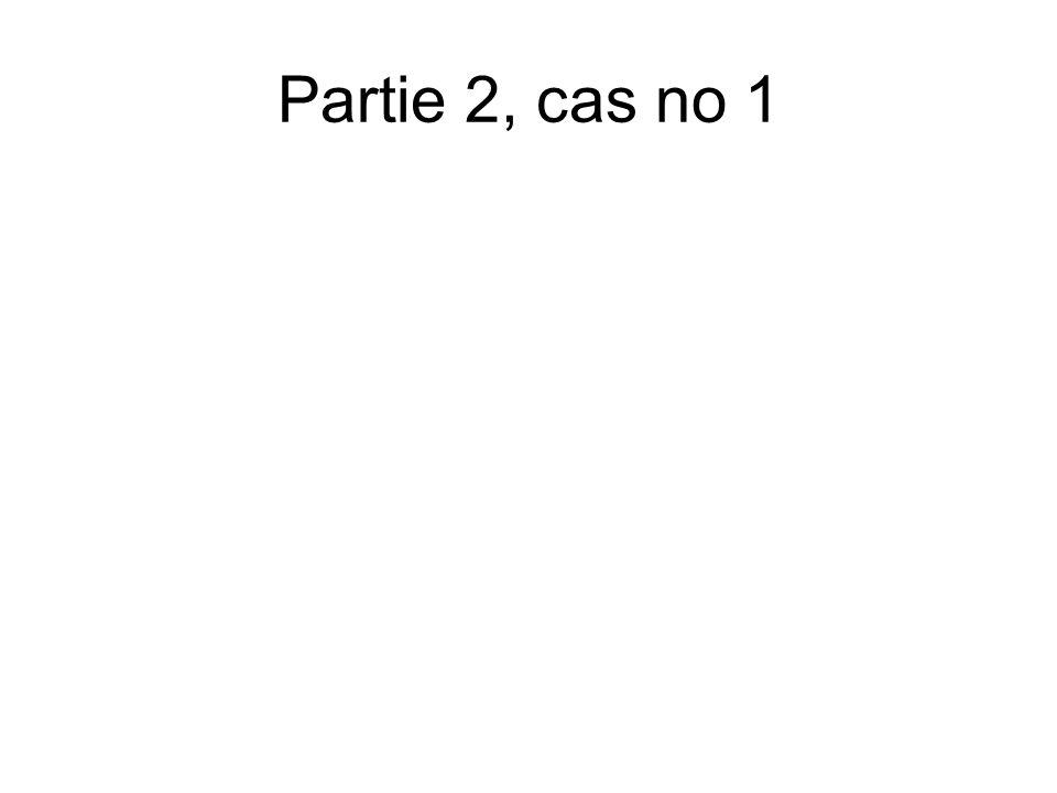 Partie 2, cas no 1