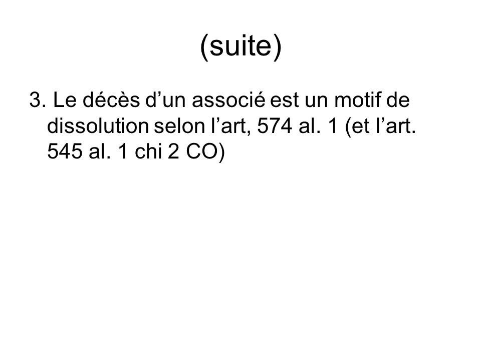 (suite) 3. Le décès dun associé est un motif de dissolution selon lart, 574 al.