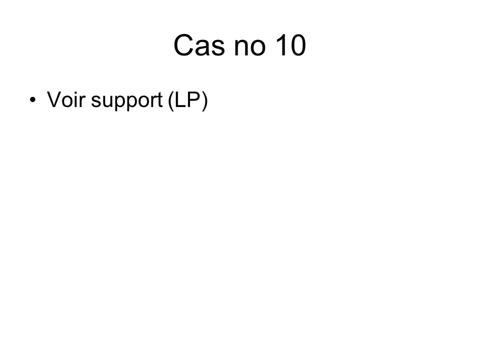 Cas no 10 Voir support (LP)