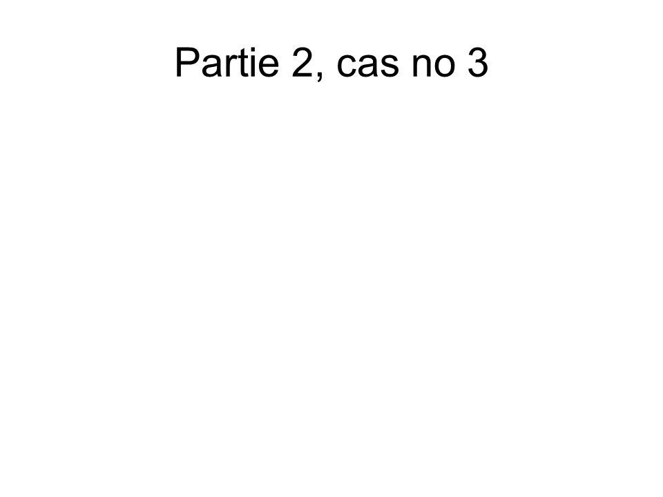 Partie 2, cas no 3
