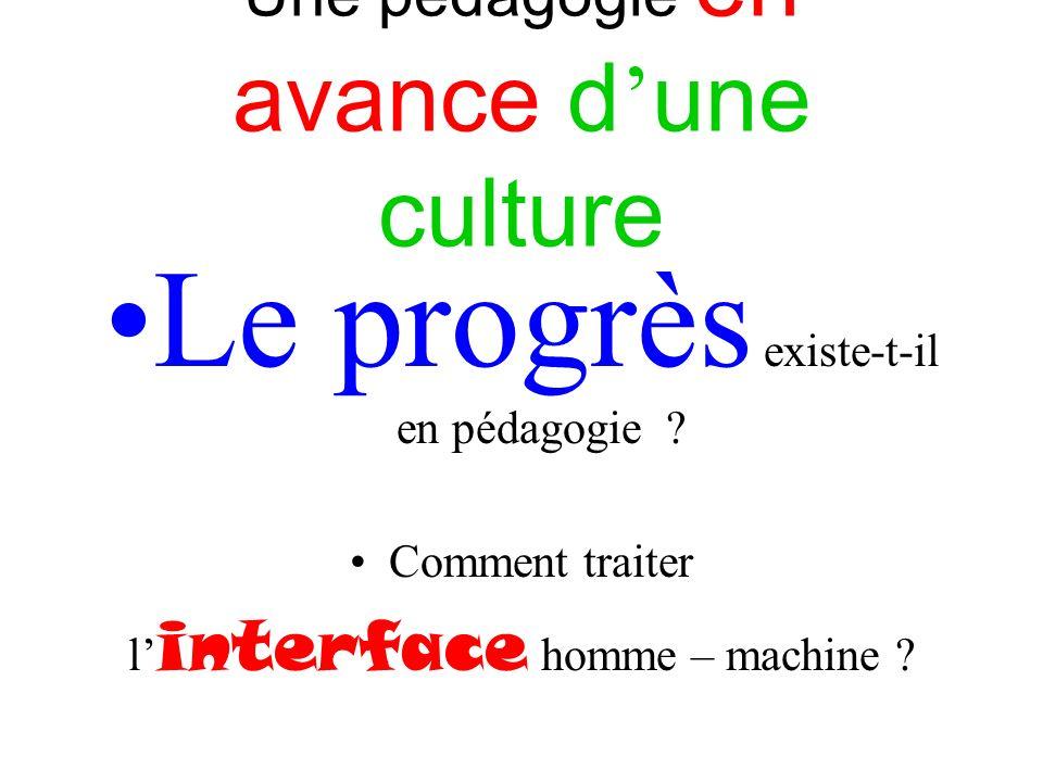Une pédagogie en avance d une culture Le progrès existe-t-il en pédagogie .