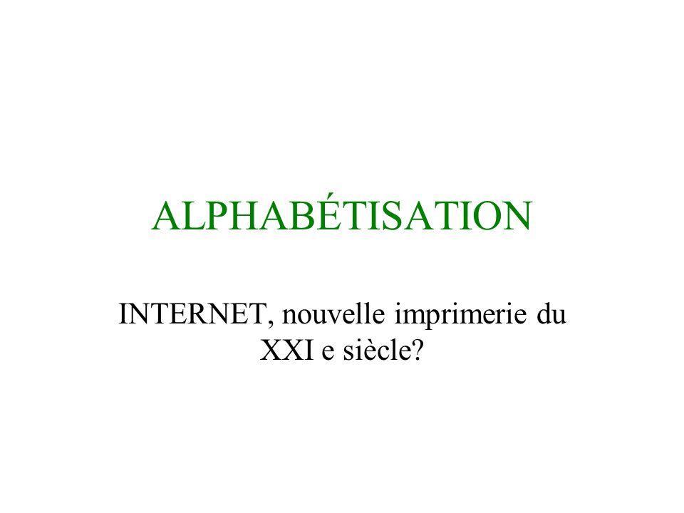 ALPHABÉTISATION INTERNET, nouvelle imprimerie du XXI e siècle?