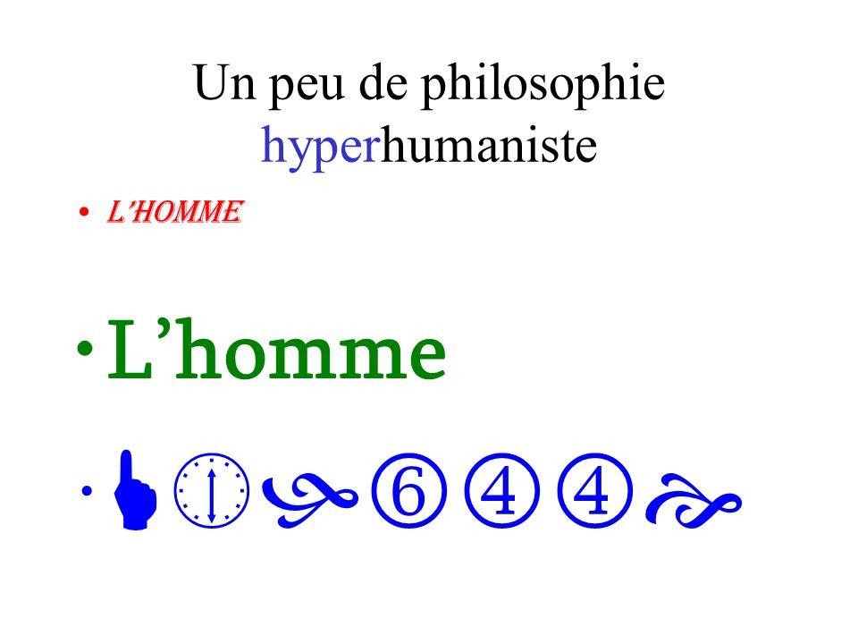 Un peu de philosophie hyperhumaniste Lhomme
