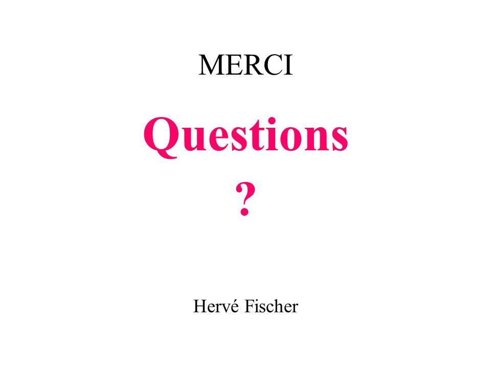 MERCI Questions ? Hervé Fischer