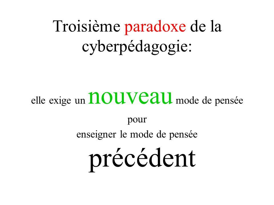 Troisième paradoxe de la cyberpédagogie: elle exige un nouveau mode de pensée pour enseigner le mode de pensée précédent