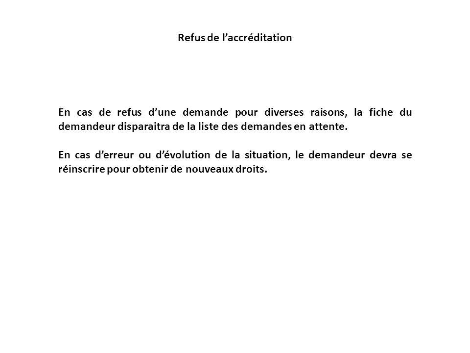 Refus de laccréditation En cas de refus dune demande pour diverses raisons, la fiche du demandeur disparaitra de la liste des demandes en attente.