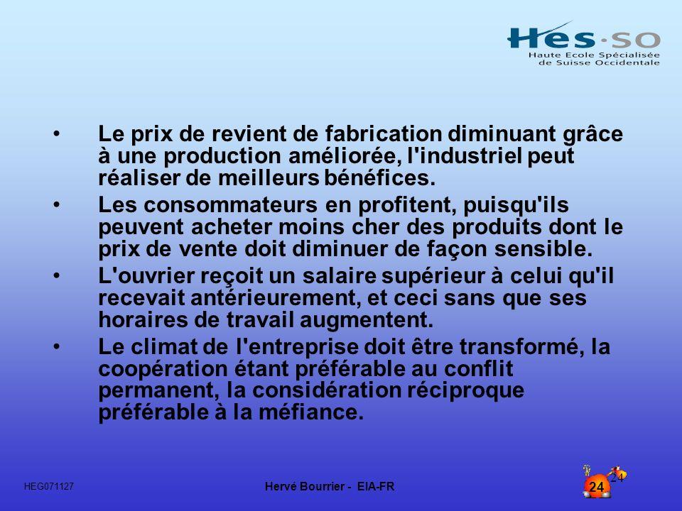 Hervé Bourrier - EIA-FR 24 HEG071127 24 Le prix de revient de fabrication diminuant grâce à une production améliorée, l'industriel peut réaliser de me