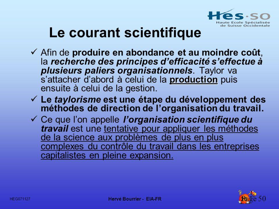 Hervé Bourrier - EIA-FR 26 HEG071127 26 Le courant scientifique production Afin de produire en abondance et au moindre coût, la recherche des principe