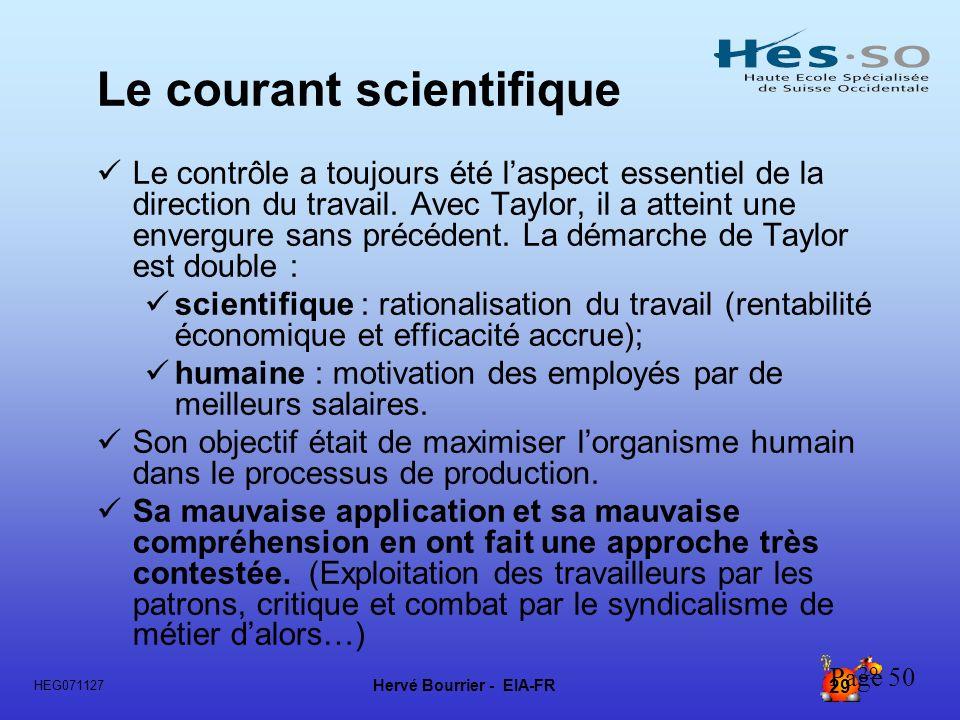 Hervé Bourrier - EIA-FR 29 HEG071127 29 Le courant scientifique Le contrôle a toujours été laspect essentiel de la direction du travail. Avec Taylor,