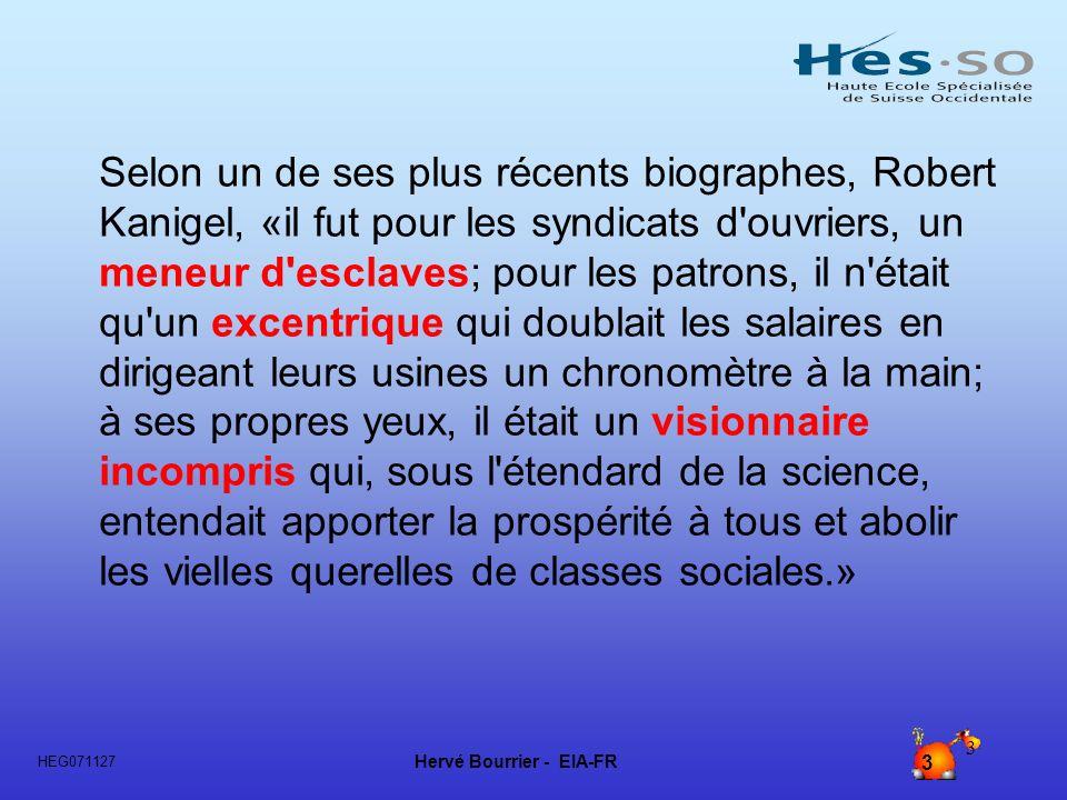 Hervé Bourrier - EIA-FR 3 HEG071127 3 Selon un de ses plus récents biographes, Robert Kanigel, «il fut pour les syndicats d'ouvriers, un meneur d'escl
