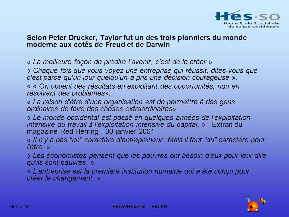 Hervé Bourrier - EIA-FR 25 HEG071127 25 Le courant scientifique Lun des premiers auteurs à sattacher à létude de lorganisation scientifique du travail et de la division du travail fut Frederick Winslow Taylor (1856-1915).