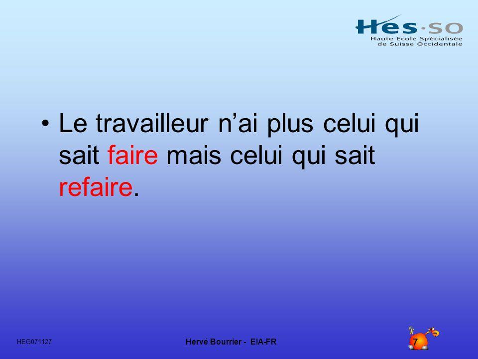 Hervé Bourrier - EIA-FR 7 HEG071127 7 Le travailleur nai plus celui qui sait faire mais celui qui sait refaire.