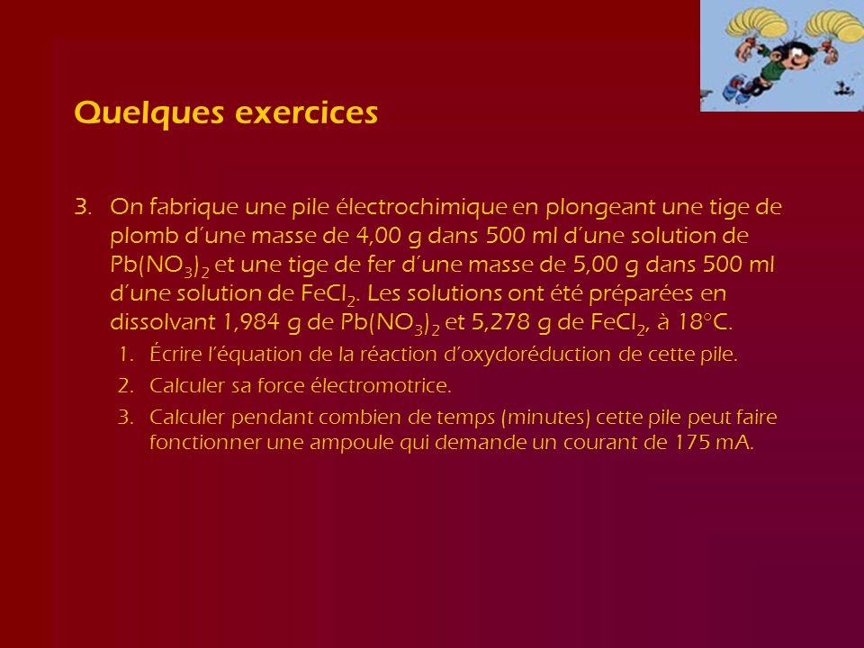 Quelques exercices 3.On fabrique une pile électrochimique en plongeant une tige de plomb dune masse de 4,00 g dans 500 ml dune solution de Pb(NO 3 ) 2