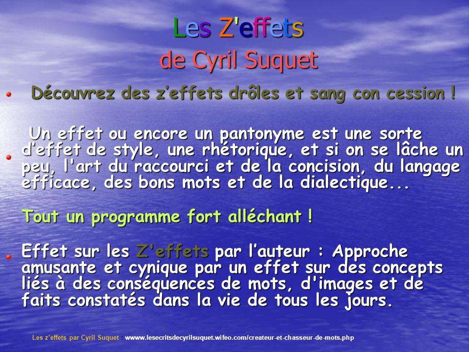 Les Z'effets de Cyril Suquet Découvrez des zeffets drôles et sang con cession ! Un effet ou encore un pantonyme est une sorte deffet de style, une rhé