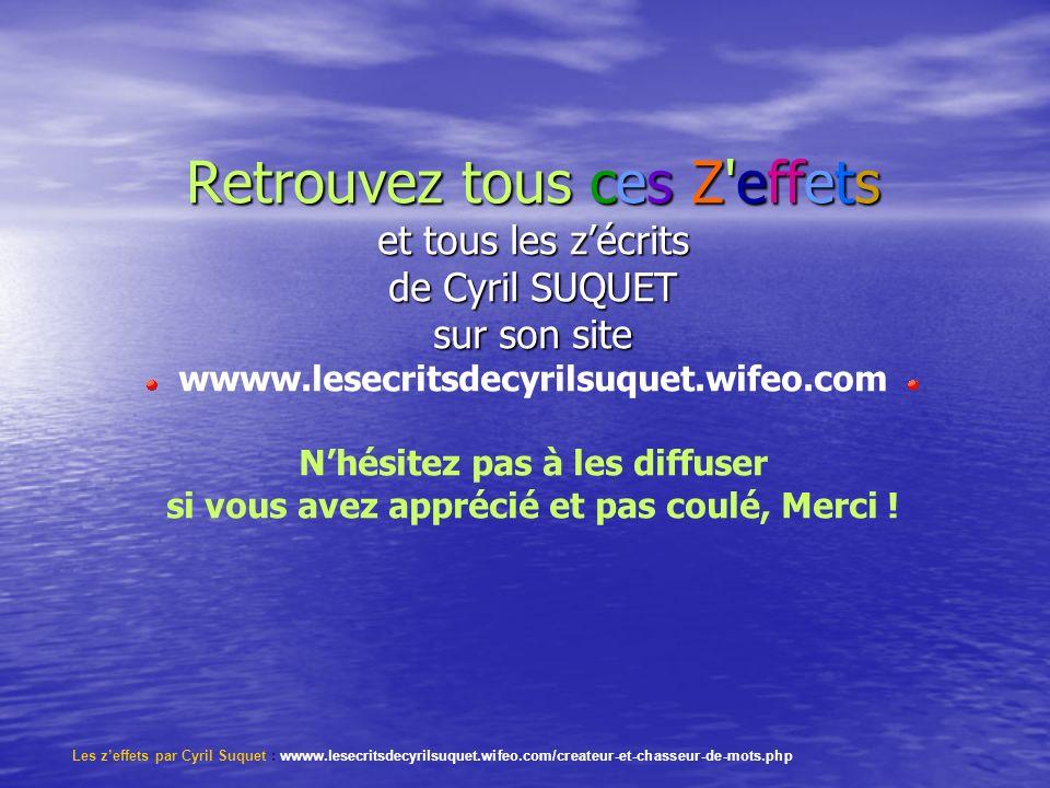 Retrouvez tous ces Z'effets et tous les zécrits de Cyril SUQUET sur son site Retrouvez tous ces Z'effets et tous les zécrits de Cyril SUQUET sur son s