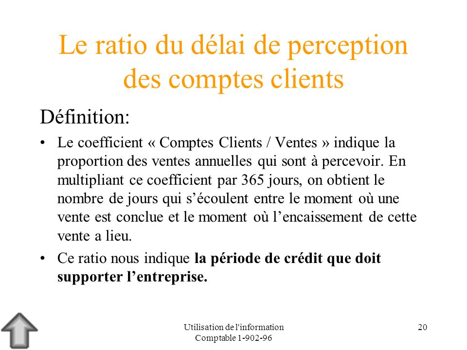 Utilisation de l'information Comptable 1-902-96 20 Le ratio du délai de perception des comptes clients Définition: Le coefficient « Comptes Clients /