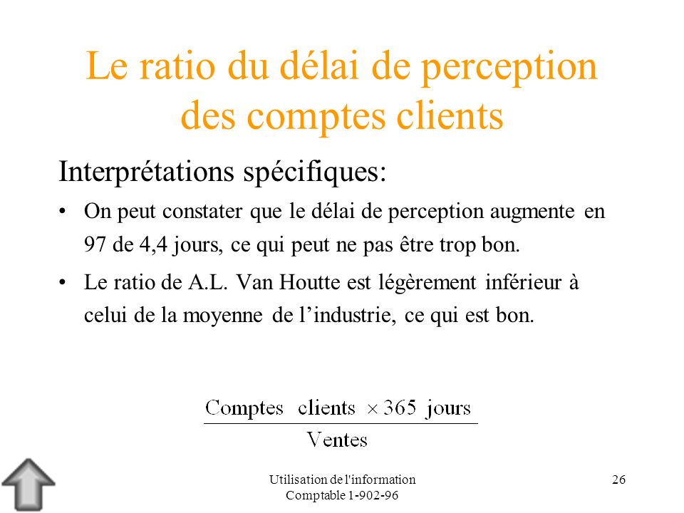 Utilisation de l'information Comptable 1-902-96 26 Le ratio du délai de perception des comptes clients Interprétations spécifiques: On peut constater