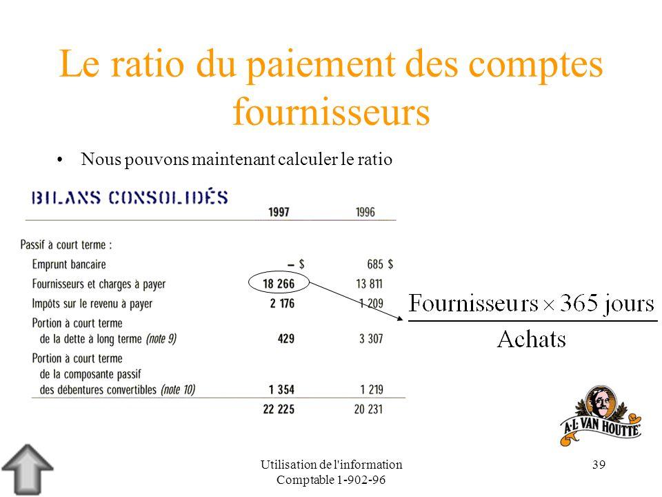 Utilisation de l'information Comptable 1-902-96 39 Le ratio du paiement des comptes fournisseurs Nous pouvons maintenant calculer le ratio