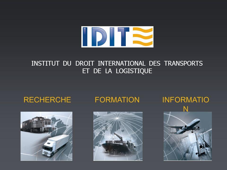 RECHERCHEFORMATIONINFORMATIO N INSTITUT DU DROIT INTERNATIONAL DES TRANSPORTS ET DE LA LOGISTIQUE