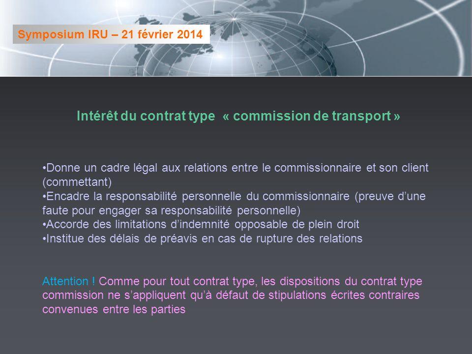 Intérêt du contrat type « commission de transport » Donne un cadre légal aux relations entre le commissionnaire et son client (commettant) Encadre la