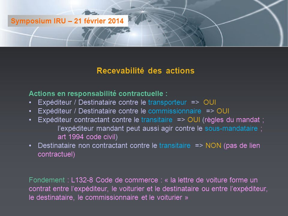 Recevabilité des actions Actions en responsabilité contractuelle : Expéditeur / Destinataire contre le transporteur => OUI Expéditeur / Destinataire c