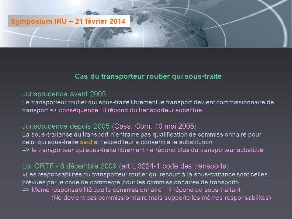 Cas du transporteur routier qui sous-traite Jurisprudence avant 2005 : Le transporteur routier qui sous-traite librement le transport devient commissionnaire de transport => conséquence : il répond du transporteur substitué Jurisprudence depuis 2005 (Cass.