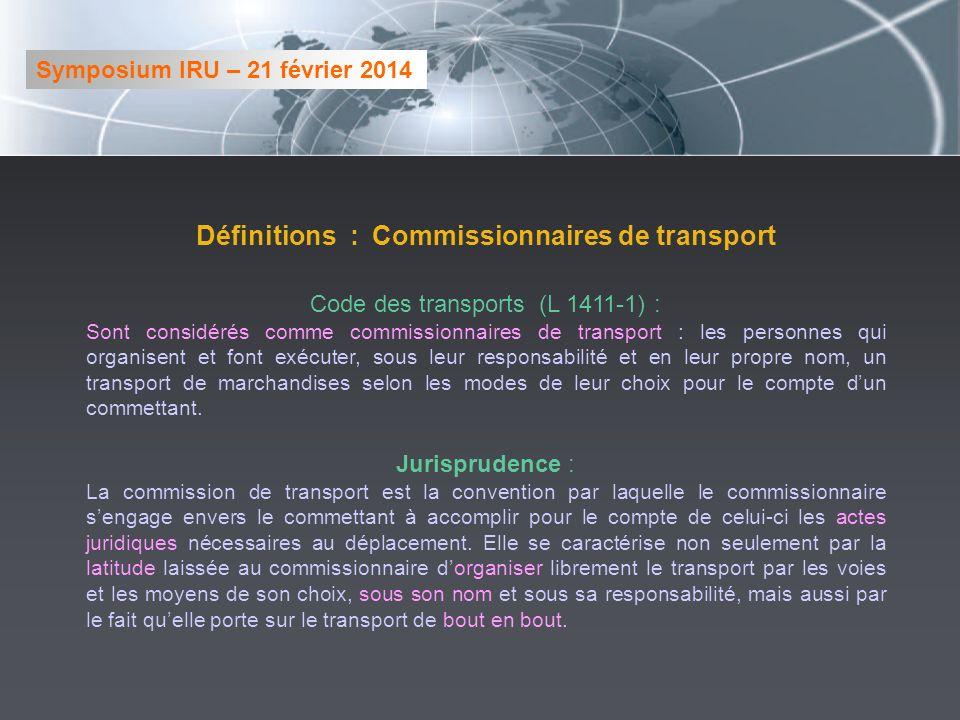 Définitions : Commissionnaires de transport Code des transports (L 1411-1) : Sont considérés comme commissionnaires de transport : les personnes qui organisent et font exécuter, sous leur responsabilité et en leur propre nom, un transport de marchandises selon les modes de leur choix pour le compte dun commettant.