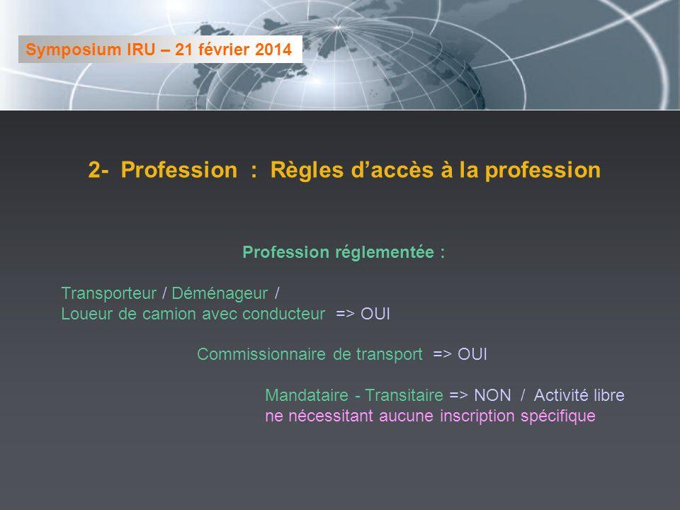 2- Profession : Règles daccès à la profession Profession réglementée : Transporteur / Déménageur / Loueur de camion avec conducteur => OUI Commissionn