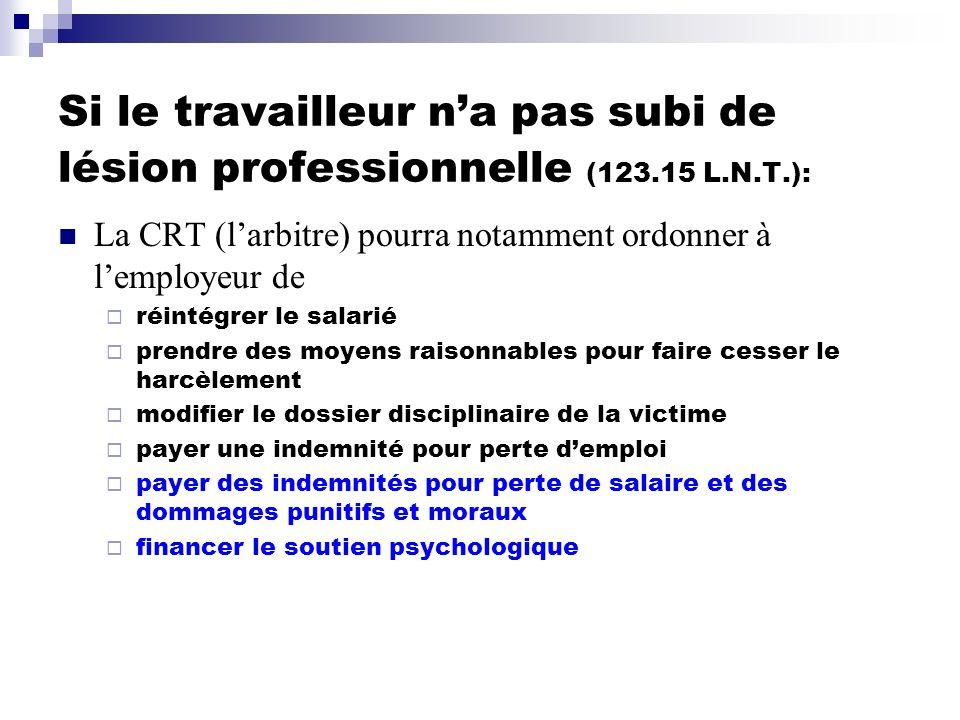 Si le travailleur na pas subi de lésion professionnelle (123.15 L.N.T.): La CRT (larbitre) pourra notamment ordonner à lemployeur de réintégrer le sal