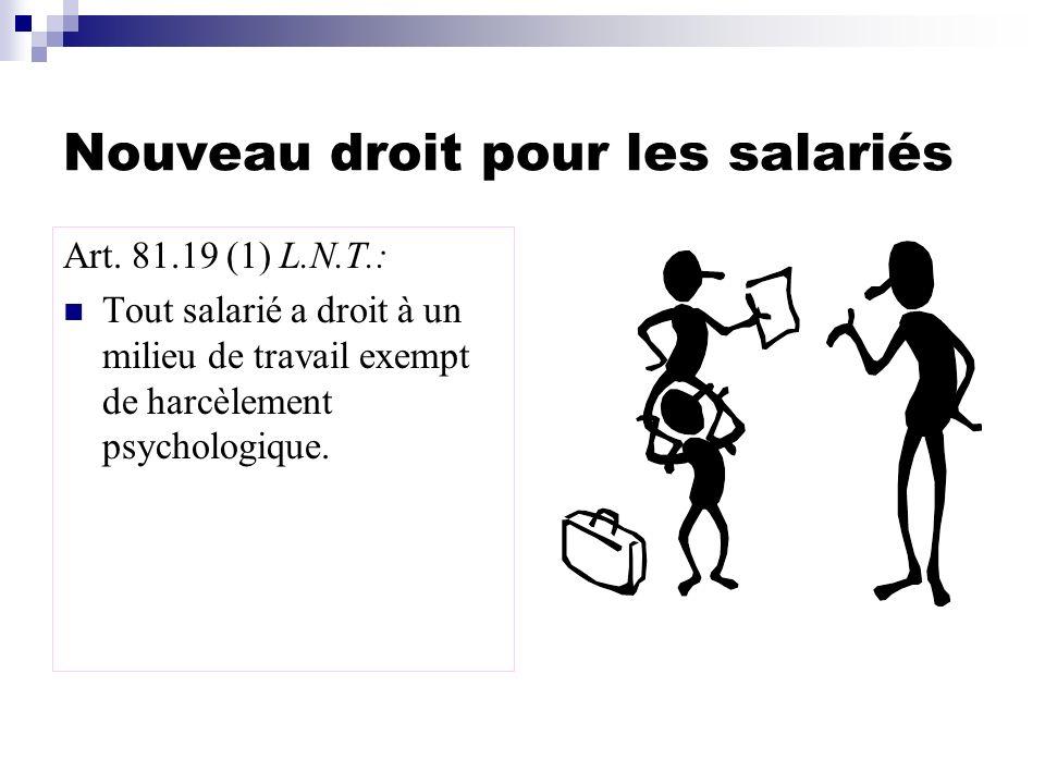 Nouveau droit pour les salariés Art. 81.19 (1) L.N.T.: Tout salarié a droit à un milieu de travail exempt de harcèlement psychologique.