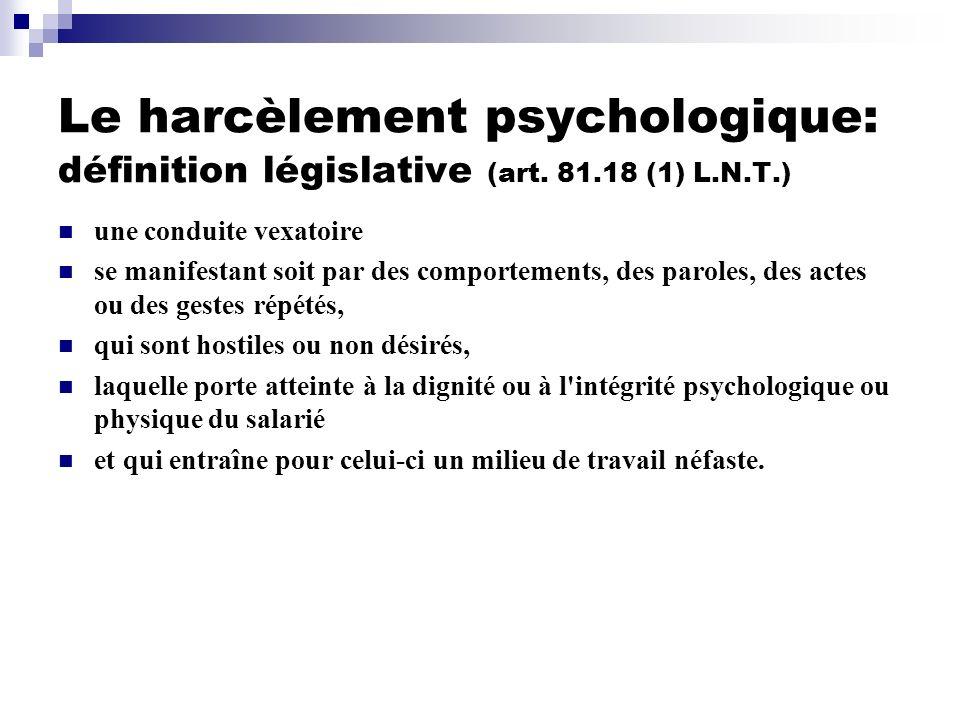 Le harcèlement psychologique: définition législative (art. 81.18 (1) L.N.T.) une conduite vexatoire se manifestant soit par des comportements, des par