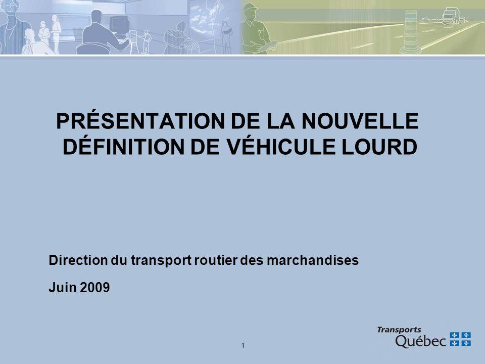1 PRÉSENTATION DE LA NOUVELLE DÉFINITION DE VÉHICULE LOURD Direction du transport routier des marchandises Juin 2009