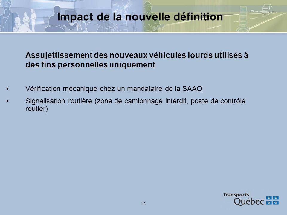 13 Impact de la nouvelle définition Assujettissement des nouveaux véhicules lourds utilisés à des fins personnelles uniquement Vérification mécanique
