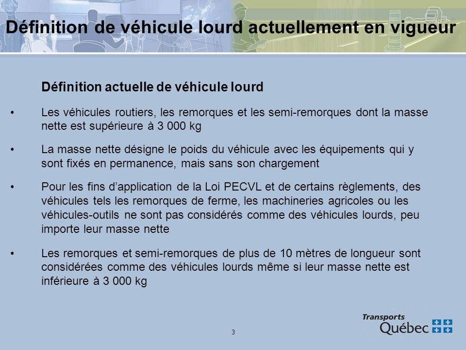 3 Définition de véhicule lourd actuellement en vigueur Définition actuelle de véhicule lourd Les véhicules routiers, les remorques et les semi-remorqu