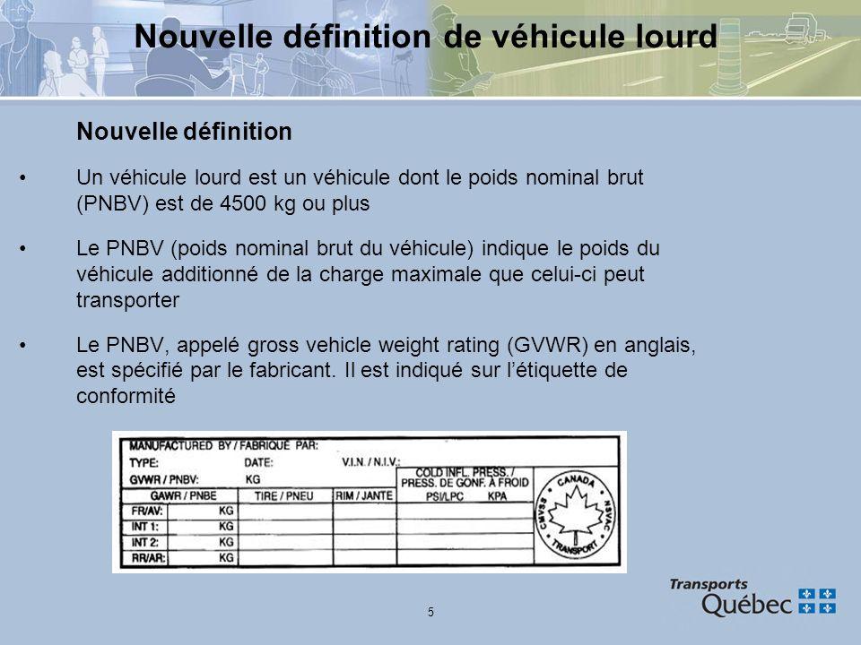 5 Nouvelle définition de véhicule lourd Nouvelle définition Un véhicule lourd est un véhicule dont le poids nominal brut (PNBV) est de 4500 kg ou plus