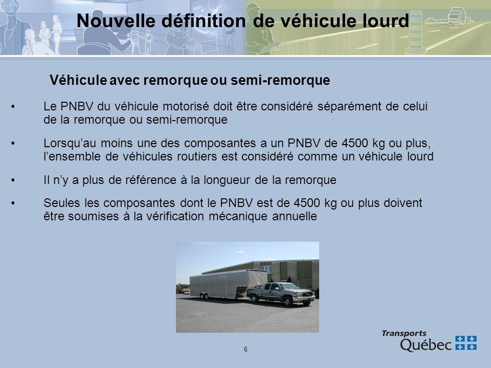 6 Nouvelle définition de véhicule lourd Véhicule avec remorque ou semi-remorque Le PNBV du véhicule motorisé doit être considéré séparément de celui d