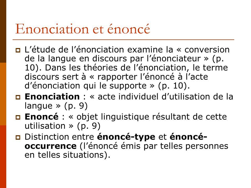 Enonciation et énoncé Létude de lénonciation examine la « conversion de la langue en discours par lénonciateur » (p. 10). Dans les théories de lénonci