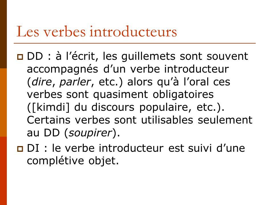 Les verbes introducteurs DD : à lécrit, les guillemets sont souvent accompagnés dun verbe introducteur (dire, parler, etc.) alors quà loral ces verbes